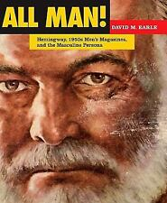 All Man!: Hemingway, 1950s Men's Magazines, and the Masculine Persona by David