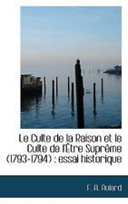 Le Culte de La Raison Et Le Culte de L'Tre Suprme (1793-1794): Essai Historiq...