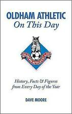 Oldham Athletic On This Day: History, Facts and Figures from Every Day of the Ye