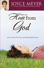 How to Hear from God: Learn to Know His Voice and Make Right Decisions by