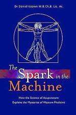 The Spark in the Machine: How the Science of Acupuncture Explains the Mysteries
