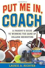 Put Me In, Coach: A Parents Guide to Winning the Game of College Recruiting by