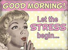 Good Morning Let The Stress Begin funny small steel sign 200mm x 150mm (og)