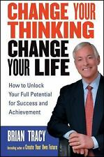 Change Your Thinking, Change Your Life: How to Unlock Your Full Potential for Su