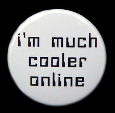 I'M MUCH COOLER ONLINE - Novelty Button Pinback Badge 1.5""