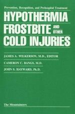 Hypothermia, Frostbite, and Other Cold Injuries: Prevention, Recognition and Pre