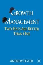 Growth Management : Two Hats Are Better Than One by Andrew Lester (2009,...