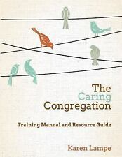 The Caring Congregation : Training Manual and Resource Guide by Karen Lampe...