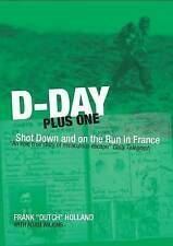 D-Day Plus One: Shot Down and on the Run in France, Frank 'Dutch' Holland, Adam