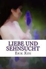 Liebe und Sehnsucht : Gedichte by Erik Kos (2016, Paperback)