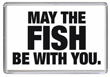 FISHING May the fish be with you. Fridge Magnet