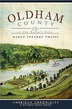 Oldham County:: Life at the River's Edge (American Chronicles) by Theiss, Nancy