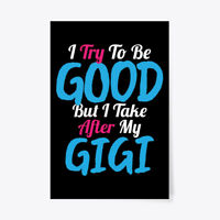 """Try To Be Good, I Take After My Gigi Gift Poster - 24""""x36"""""""