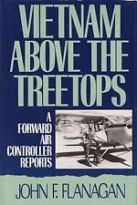 VIETNAM ABOVE THE TREETOPS: A Forward Air Controller Reports by Flanagan 1992 HC