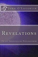 Revelations : Of an Ideological Philosopher by John O'Loughlin (2014, Paperback)