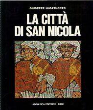 LA CITTA' DI SAN NICOLA G.LUCATUORTO ADRIATICA EDITRICE (BA989)