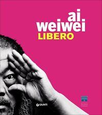 Ai Weiwei Libero Giunti Editore Firenze 2016 Catalogo Mostra Palazzo Strozzi
