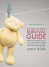 The Stay-at-Home Survival Guide: Field-Tested Strategies for Staying Smart, Sane