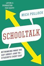 Schooltalk : Rethinking What We Say about--And to--Students Every Day by Mica...