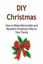 DIY Christmas: How to Make Memorable and Beautiful Christmas Gifts for Your...