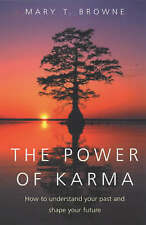 The Power Of Karma: How to understand your past and shape your future, T. Browne