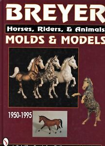 Breyer Horses Riders Animals (1950-1995) Molds Dates Models / Book + Values