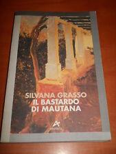 GRASSO SILVANA, IL bastardo di Mautana - Anabasi, I ed. 1994