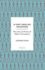 A VERY ENGLISH HANGMAN: THE LIFE AND TIMES OF ALBERT PIERREPOINT., Klein, Leonor
