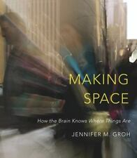 Making Space : How the Brain Knows Where Things Are by Jennifer M. Groh...