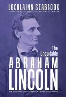 """""""The Unquotable Abraham Lincoln"""" By Colonel Lochlainn Seabrook - hardcover"""