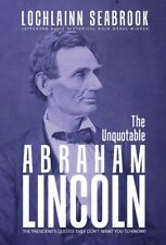 """""""The Unquotable Abraham Lincoln"""" By Colonel Lochlainn Seabrook (hardcover)"""
