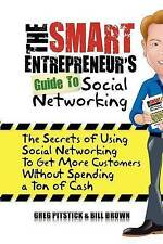 The Smart Entrepreneur's Guide to Social Networking: The Secrets of Using Social