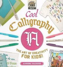 Cool Calligraphy: the Art of Creativity for Kids (Cool Art)