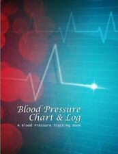 Blood Pressure Chart and Log : A Blood Pressure Tracking Book (8x11) by...