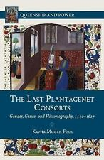 The Last Plantagenet Consorts: Gender, Genre, And Historiography, 1440-1627 (...