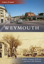 Then and Now: Weymouth by Erica Jill Dumont and Debbie Sargent Sullivan...