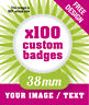 100 x CUSTOM 38mm BADGES PERSONALISED WITH YOUR DESIGN / IMAGE / TEXT