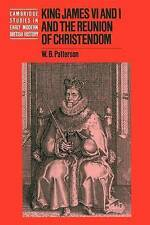 King James VI and I and the Reunion of Christendom (Cambridge Studies in Early M