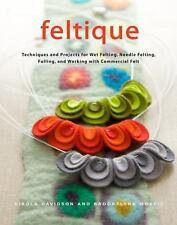 Feltique Techniques and Projects for Wet Felting Needle Felting Fulling Davidson