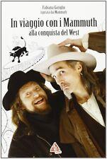In viaggio con i Mammuth. Alla conquista del West - Fabian Gariglio - Nuovo!