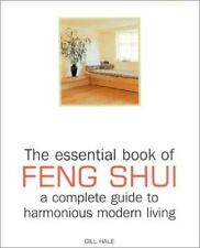 Hale, Gill, The Essential Book of Feng Shui and Complete Guide to Modern Living,