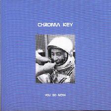 CHROMA KEY - YOU GO NOW NEW CD