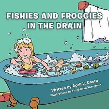 NEW Fishies and Froggies in the Drain by April V. Costa