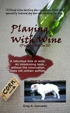 Playing with Wine : Put a Cork in It by Greg Gonzalez (2013, Paperback)