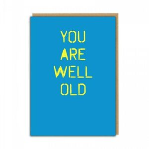 YOU ARE WELL OLD - FUNNY RUDE BIRTHDAY CARD FRIEND DAD BROTHER MUM SISTER MATE
