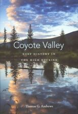 Coyote Valley : Deep History in the High Rockies, Hardcover by Andrews, Thoma.
