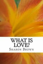 What Is Love? : Common Sense for the Soul by Sharon Brown (2015, Paperback)