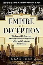 Empire of Deception : The Incredible Story of a Master Swindler Who Seduced a Ci
