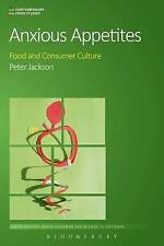Anxious Appetites: Food and Consumer Culture (Contemporary Food Studies: Economy