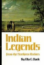 Indian Legends from the Northern Rockies The Civilization of the American India